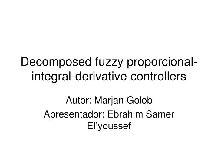 decomposed fuzzy proporcional integral derivative controllers n.
