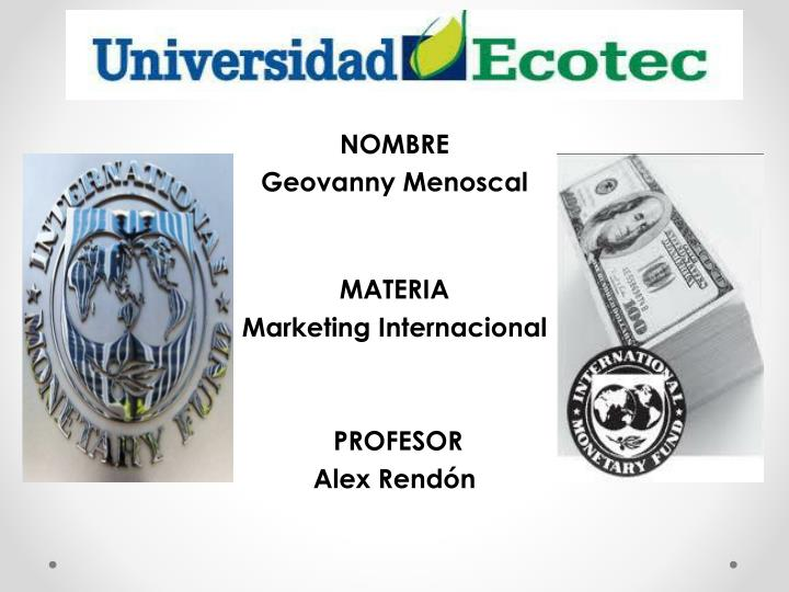 nombre geovanny menoscal materia marketing internacional profesor alex rend n n.