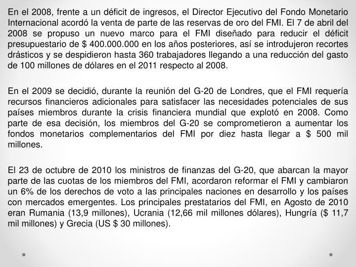 En el 2008, frente a un déficit de ingresos, el Director Ejecutivo del Fondo Monetario Internaciona...