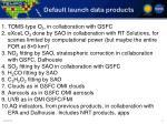 default launch data products