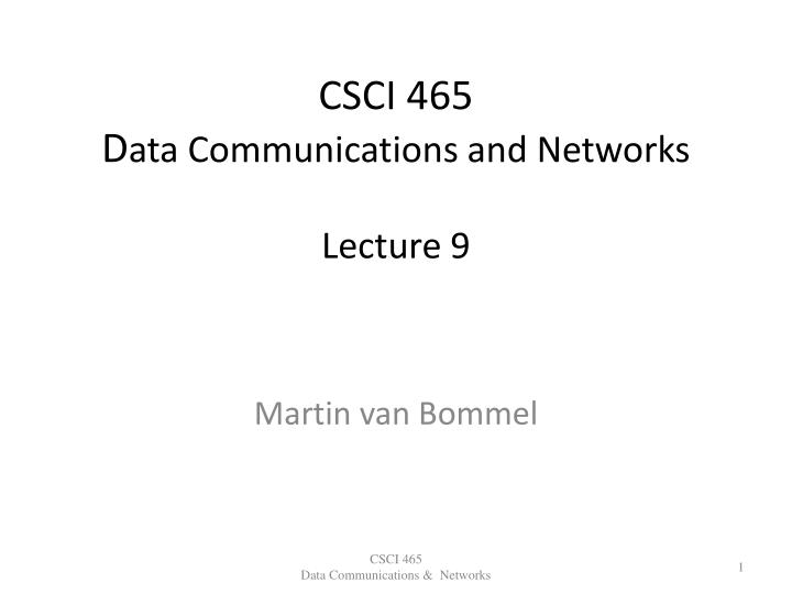 csci 465 d ata communications and networks lecture 9 n.