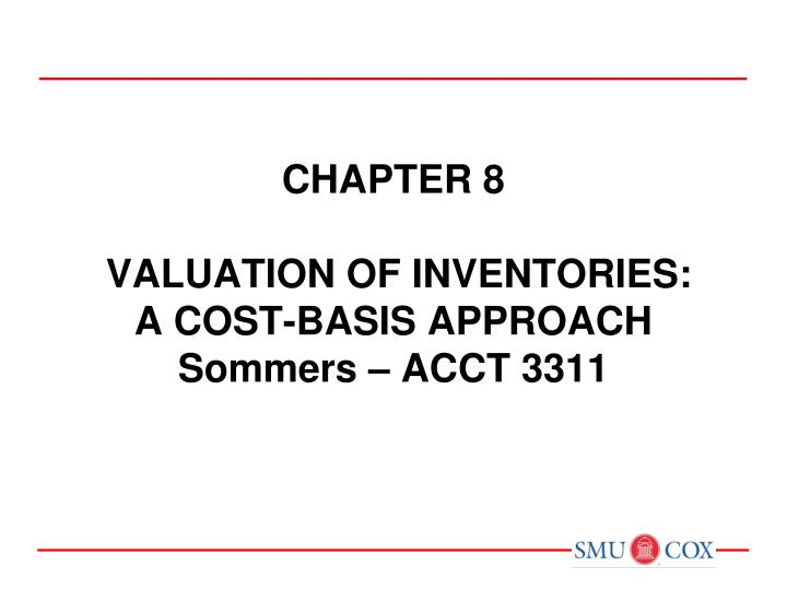 chapter 8 valuation of inventories a cost basis approach sommers acct 3311 n.