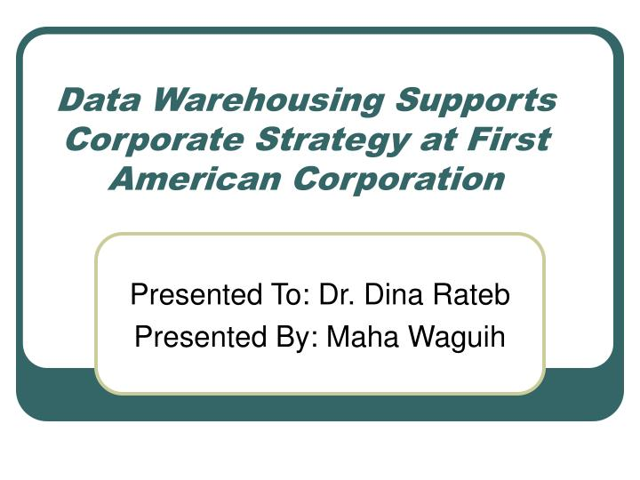 data warehousing supports corporate strategy at first american corporation n.