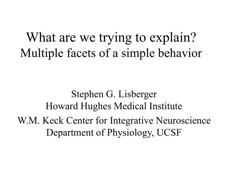 What are we trying to explain multiple facets of a simple behavior