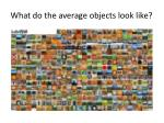 what do the average objects look like
