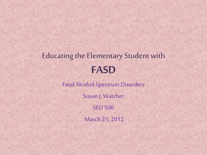educating the elementary student with fasd n.