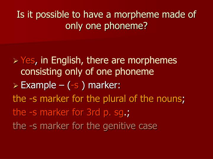 Is it possible to have a morpheme made of only one phoneme?