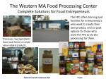 the western ma food processing center complete solutions for food entrepreneurs