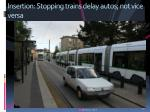 insertion stopping trains delay autos not vice versa