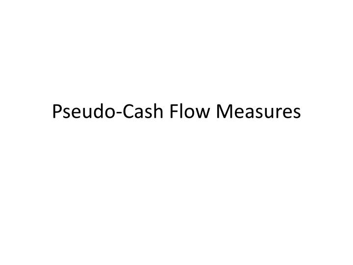 pseudo cash flow measures n.