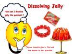 dissolving jelly