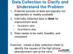 data collection to c larify and u nderstand the problem