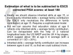 estimation of what is to be subtracted to escs corrected pisa scores at least 180