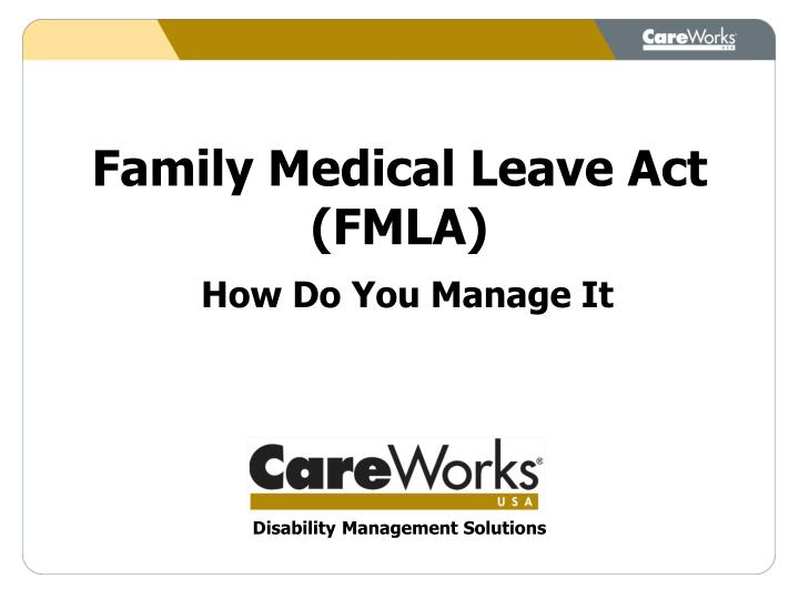 family medical leave act fmla how do you manage it n.