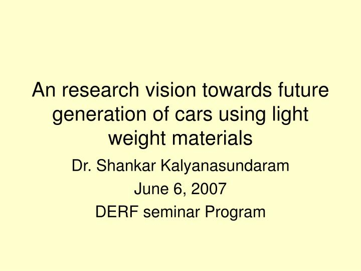 an research vision towards future generation of cars using light weight materials n.