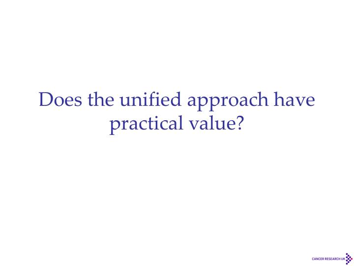 Does the unified approach have practical value?
