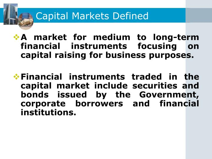 raising capital in the financial markets Companies utilize capital markets to raise money for projects by issuing stock ipos, bonds and short-term money market securities individual investors wish to earn interest or dividends on their savings can meet companies looking to raise funds by issuing securities.
