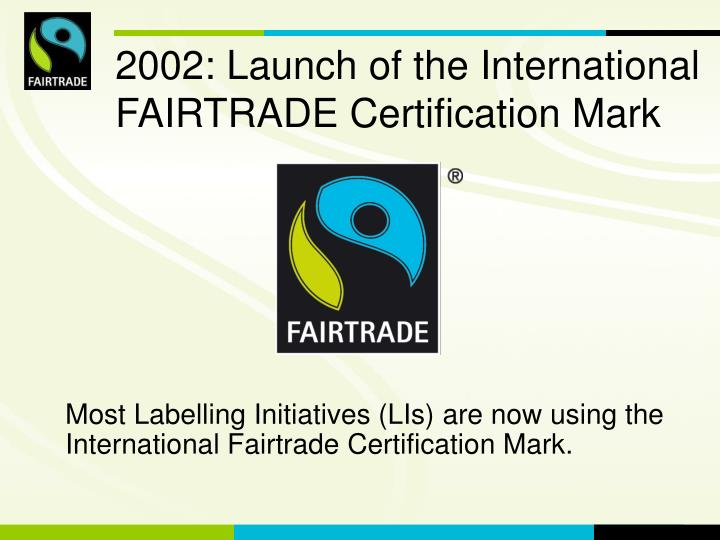 2002 launch of the international fairtrade certification mark