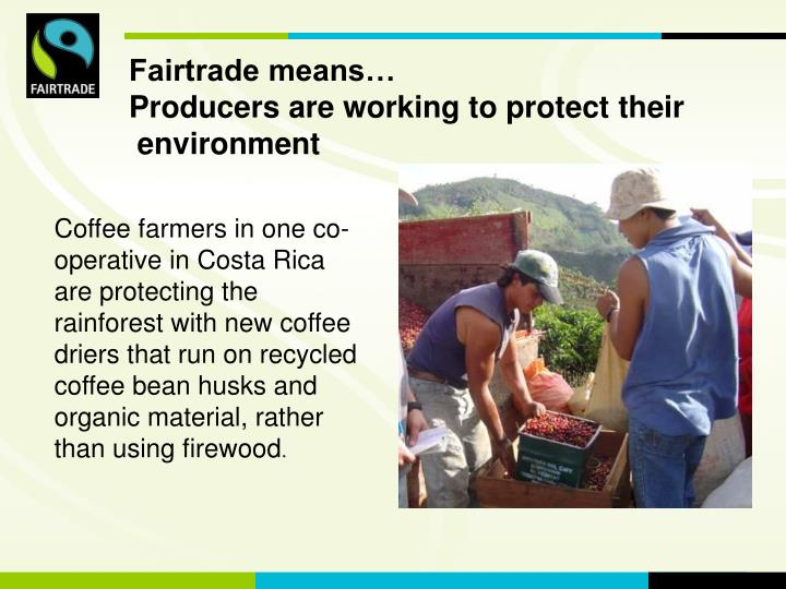 Fairtrade means…