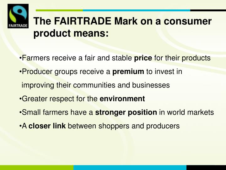 The FAIRTRADE Mark on a consumer product means: