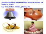 some musical instruments produce sound when they are beaten or struck