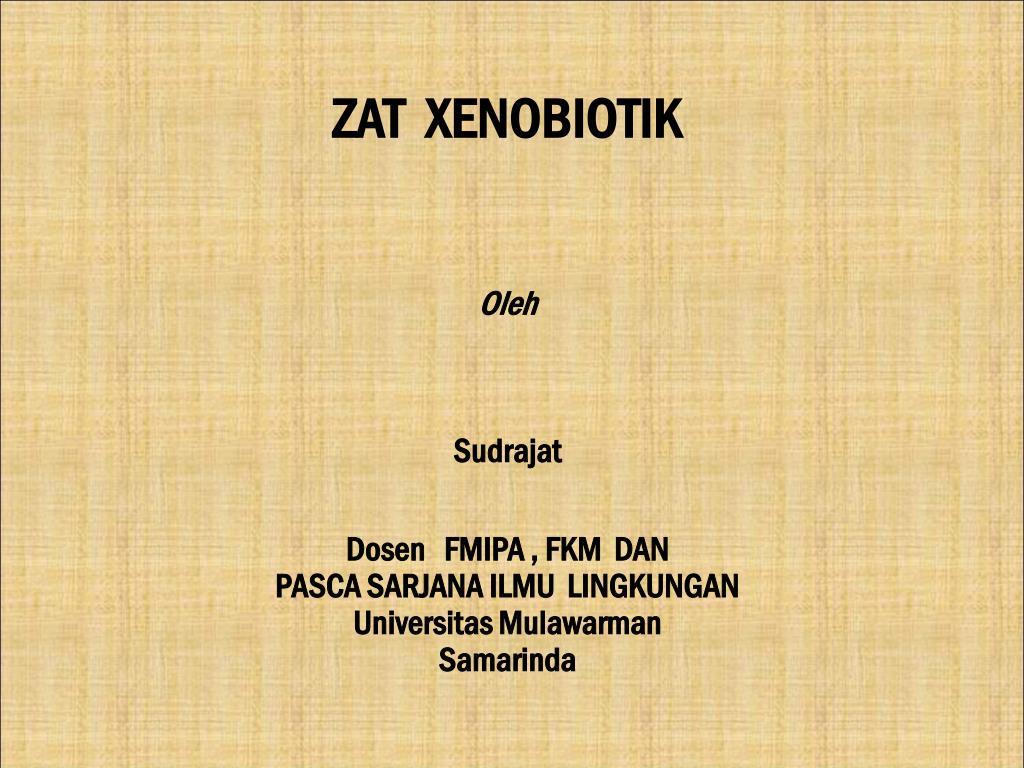 Ppt Zat Xenobiotik Oleh Sudrajat Dosen Fmipa Fkm Dan Pasca