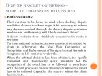 dispute resolution method some circumstances to consider
