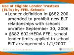use of eligible lender trustees elts by ffel schools