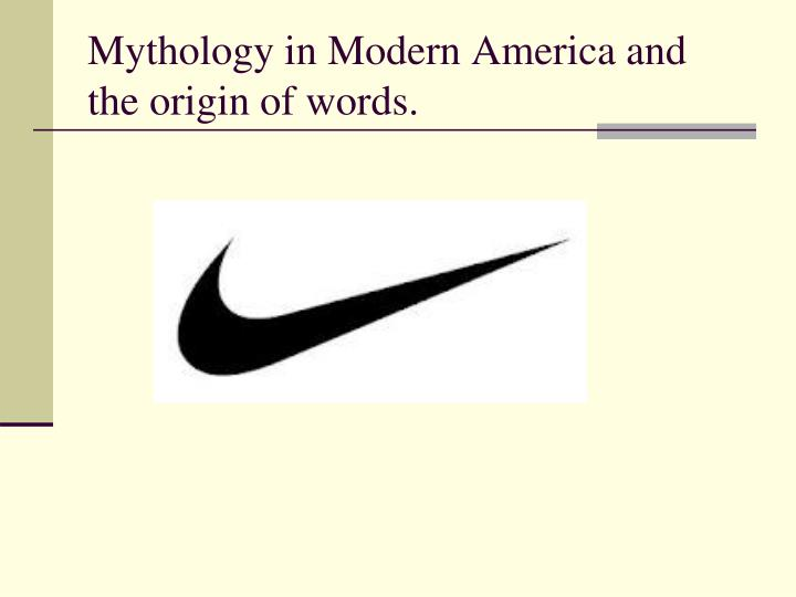 mythology in modern america and the origin of words n.