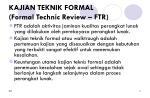 kajian teknik formal formal technic review ftr