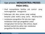tipe proses mengontrol proses pada shell