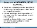 tipe proses mengontrol proses pada shell1