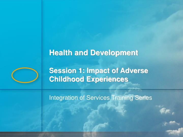 health and development session 1 impact of adverse childhood experiences n.