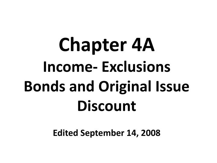 chapter 4a income exclusions bonds and original issue discount edited september 14 2008 n.