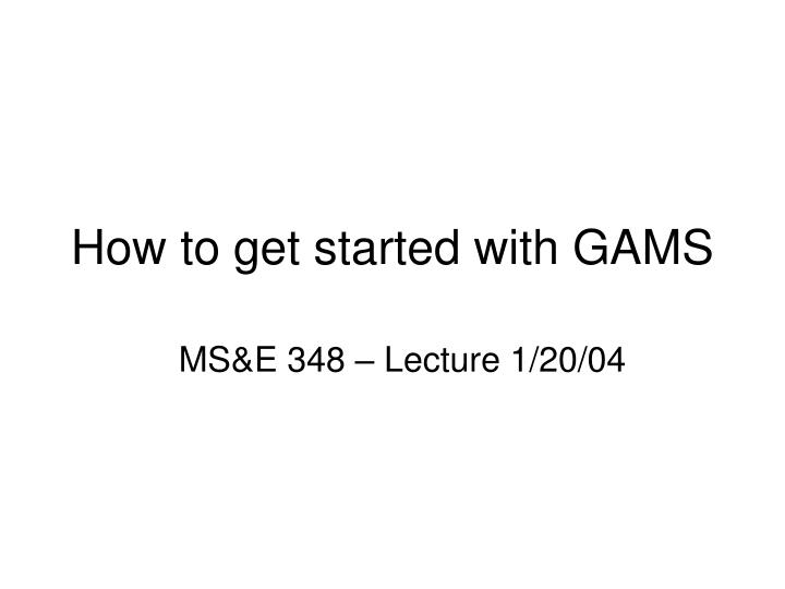 how to get started with gams n.