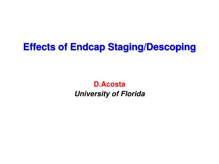 effects of endcap staging descoping n.
