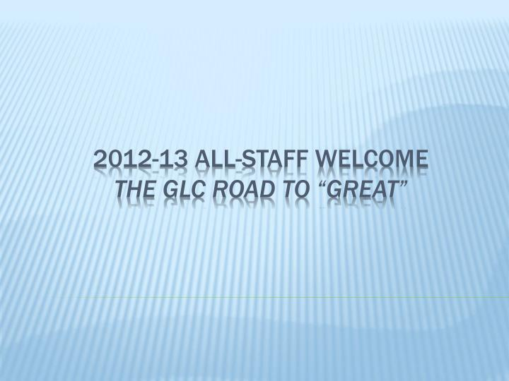 2012 13 all staff welcome the glc road to great n.