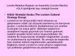 londra belediye ba kan ve assembly londra meclisi gla i birli inde baz stratejik konular3