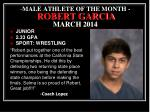 male athlete of the month robert garcia march 2014