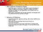 active monitoring of international regulatory trends impact on captives