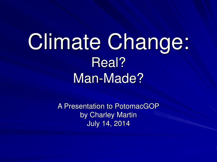 climate change real man made a presentation to potomacgop by charley martin july 14 2014 n.