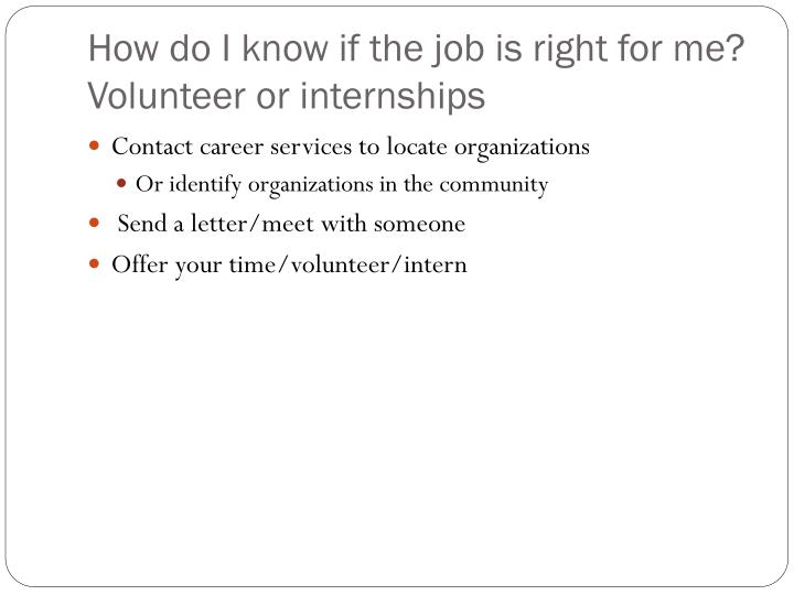 How do I know if the job is right for me? Volunteer or internships
