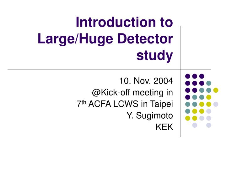 introduction to large huge detector study n.