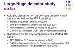 large huge detector study so far