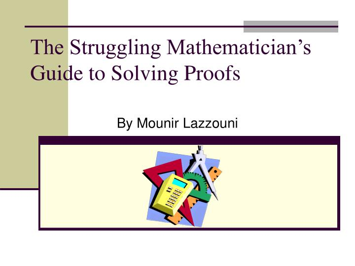 the struggling mathematician s guide to solving proofs n.