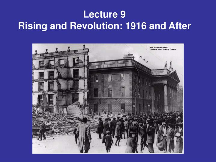 lecture 9 rising and revolution 1916 and after n.