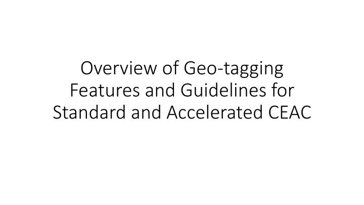 overview of geo tagging features and guidelines for standard and accelerated ceac n.