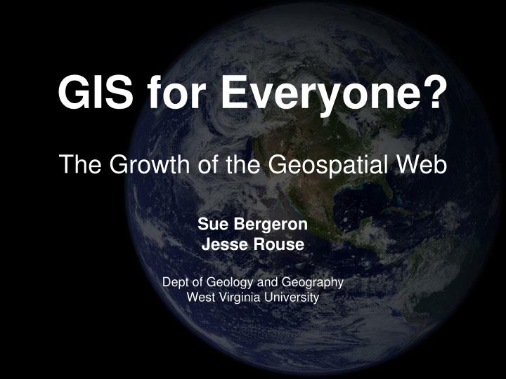 gis for everyone the growth of the geospatial web n.