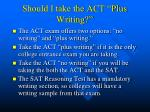 should i take the act plus writing