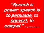 speech is p ower speech is to p ersuade to convert to com p el ralph waldo emerson